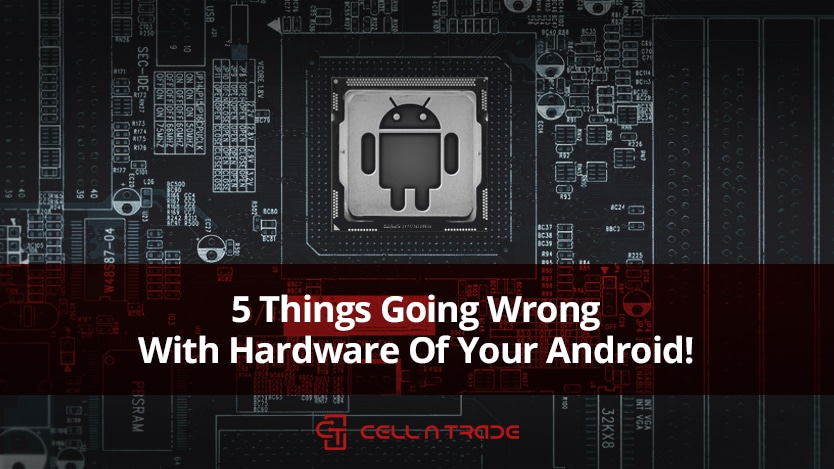 5 things going wrong with hardware of your android