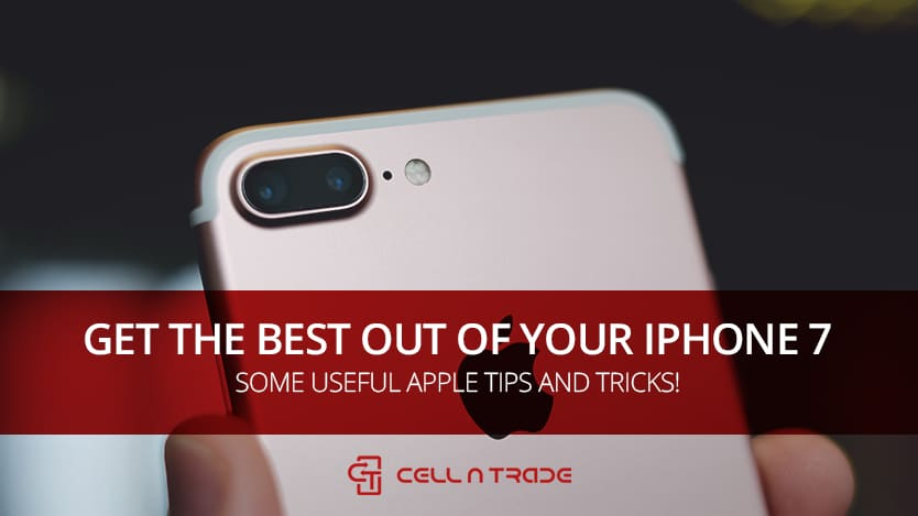 Get The Best Out Of Your iPhone 7: Some Useful Apple Tips And Tricks!