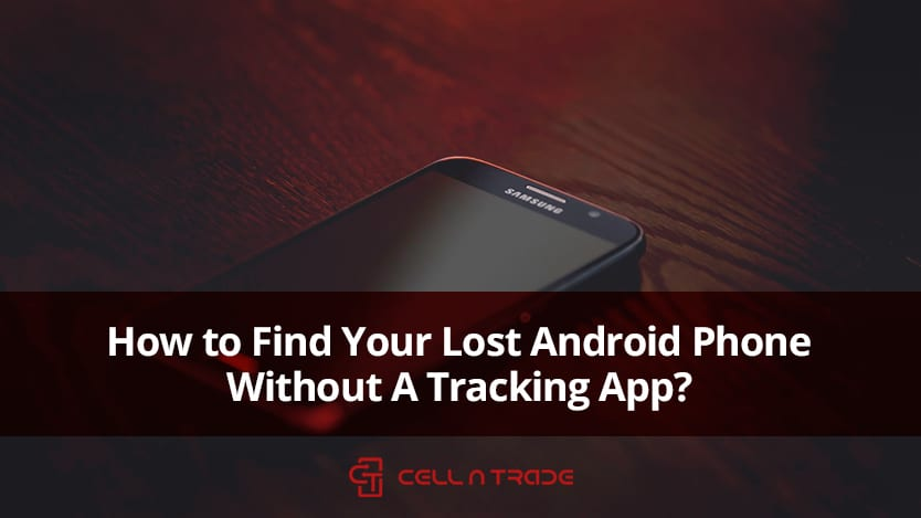 How to Find Your Lost Android Phone Without A Tracking App? (A Step-By-Step Guide)